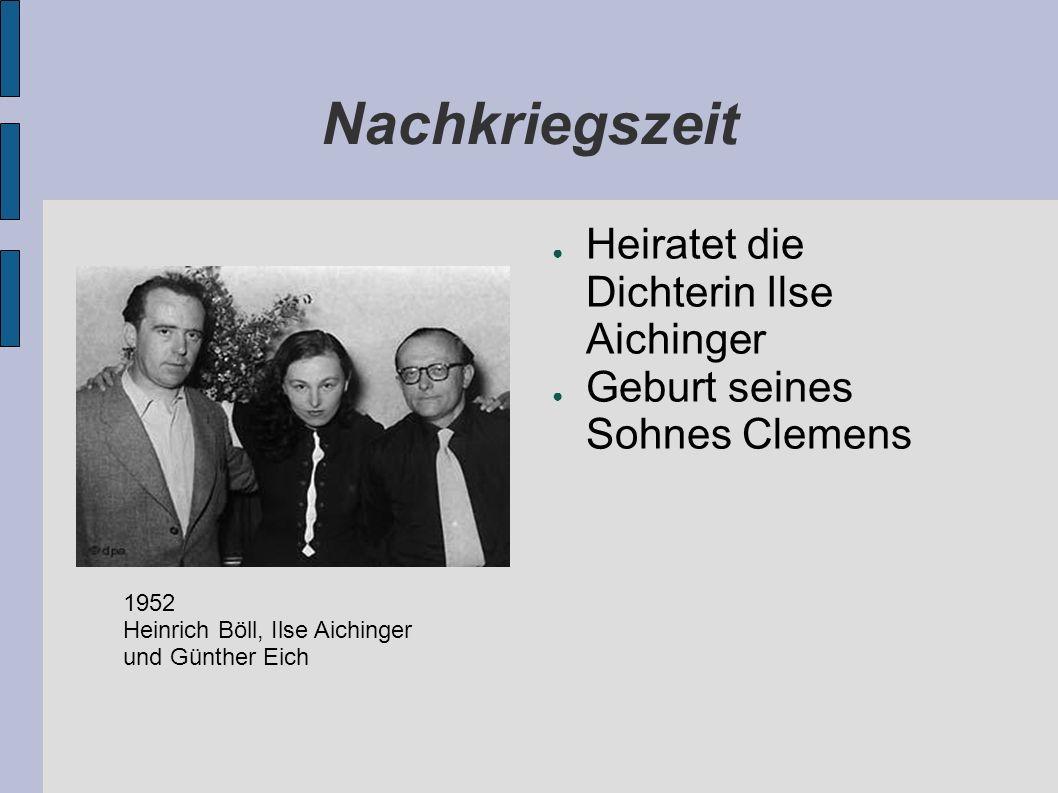 Nachkriegszeit Heiratet die Dichterin Ilse Aichinger Geburt seines Sohnes Clemens 1952 Heinrich Böll, Ilse Aichinger und Günther Eich