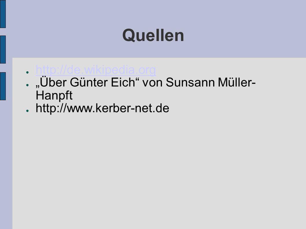Quellen http://de.wikipedia.org Über Günter Eich von Sunsann Müller- Hanpft http://www.kerber-net.de
