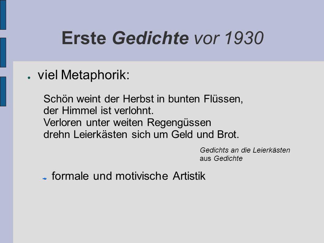 Erste Gedichte vor 1930 viel Metaphorik: formale und motivische Artistik Schön weint der Herbst in bunten Flüssen, der Himmel ist verlohnt.