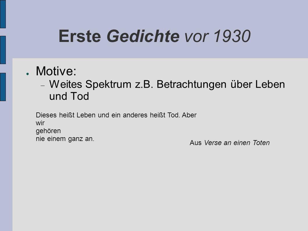 Erste Gedichte vor 1930 Motive: Weites Spektrum z.B.