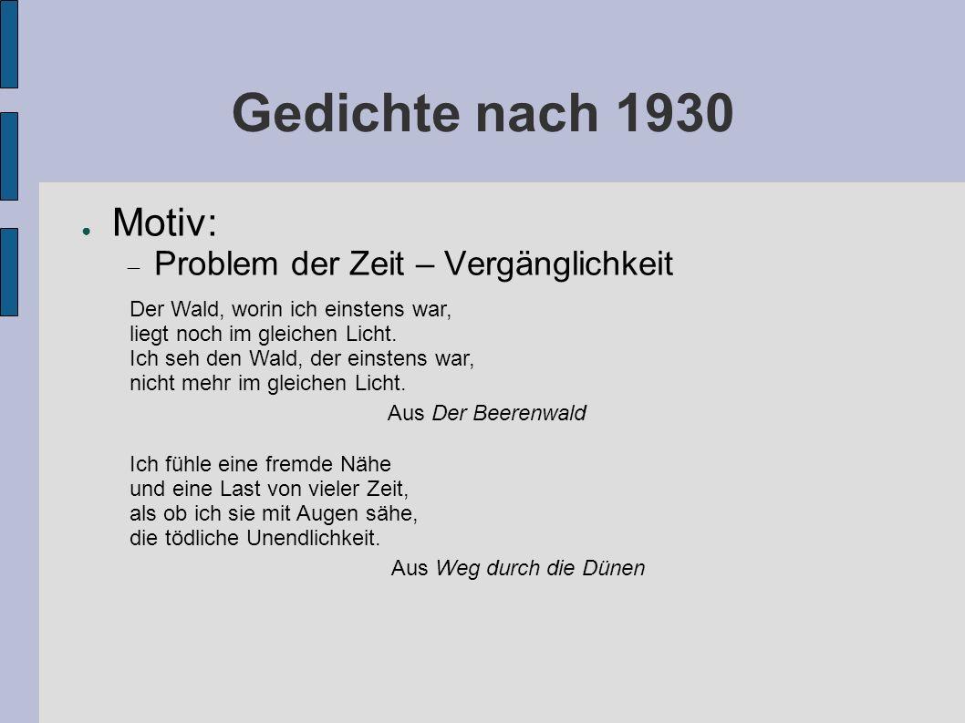Gedichte nach 1930 Motiv: Problem der Zeit – Vergänglichkeit Der Wald, worin ich einstens war, liegt noch im gleichen Licht.