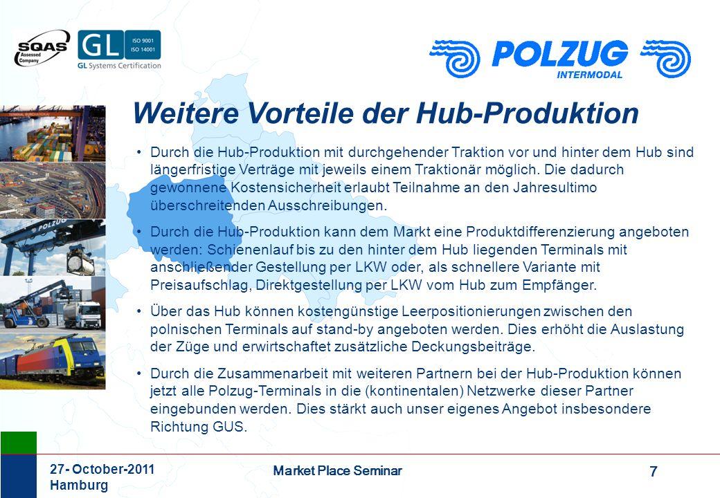 7 Market Place Seminar 27- October-2011 Hamburg Weitere Vorteile der Hub-Produktion Durch die Hub-Produktion mit durchgehender Traktion vor und hinter