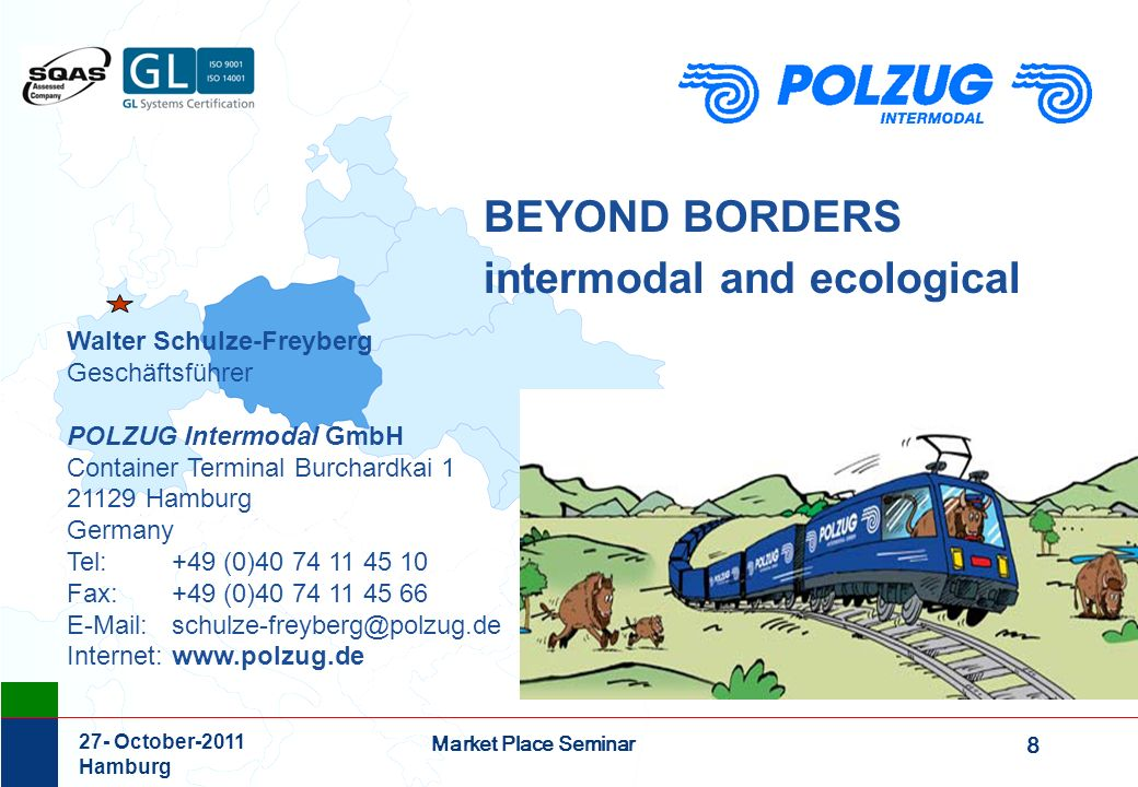 8 Market Place Seminar 27- October-2011 Hamburg BEYOND BORDERS intermodal and ecological Walter Schulze-Freyberg Geschäftsführer POLZUG Intermodal Gmb