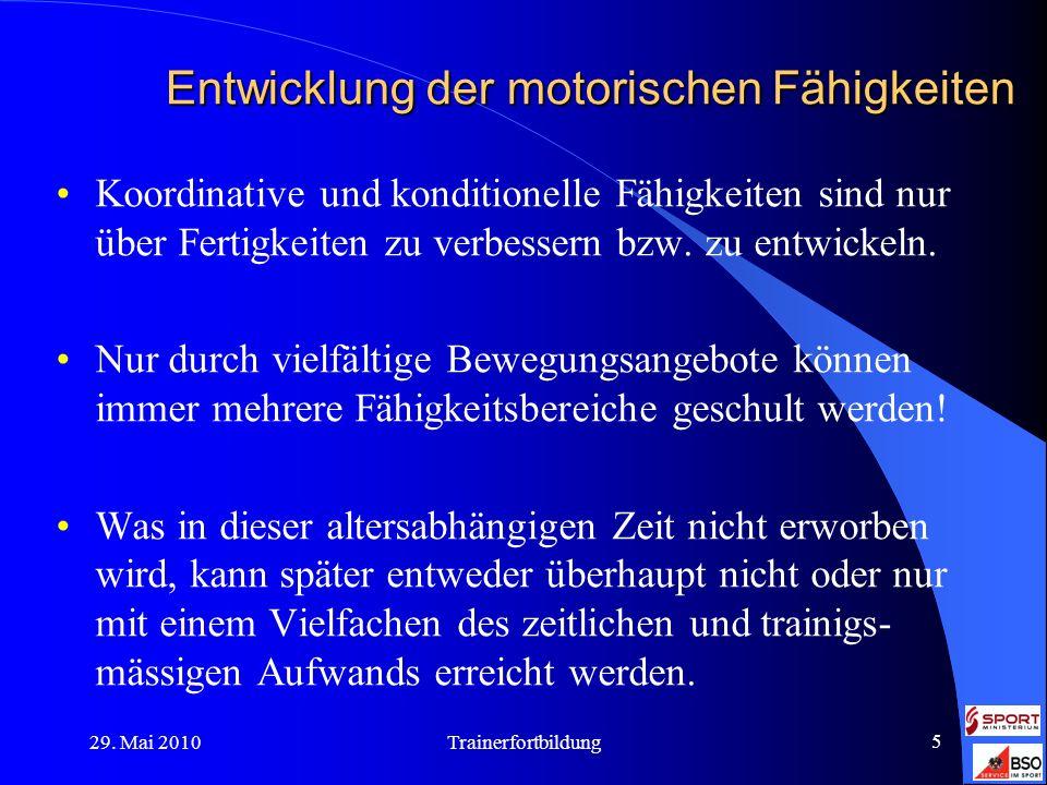29. Mai 2010Trainerfortbildung 5 Entwicklung der motorischen Fähigkeiten Koordinative und konditionelle Fähigkeiten sind nur über Fertigkeiten zu verb