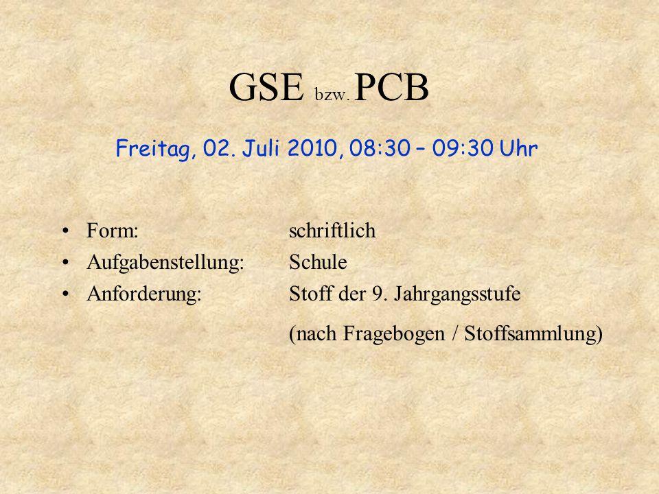 GSE bzw. PCB Form:schriftlich Aufgabenstellung:Schule Anforderung:Stoff der 9. Jahrgangsstufe (nach Fragebogen / Stoffsammlung) Freitag, 02. Juli 2010