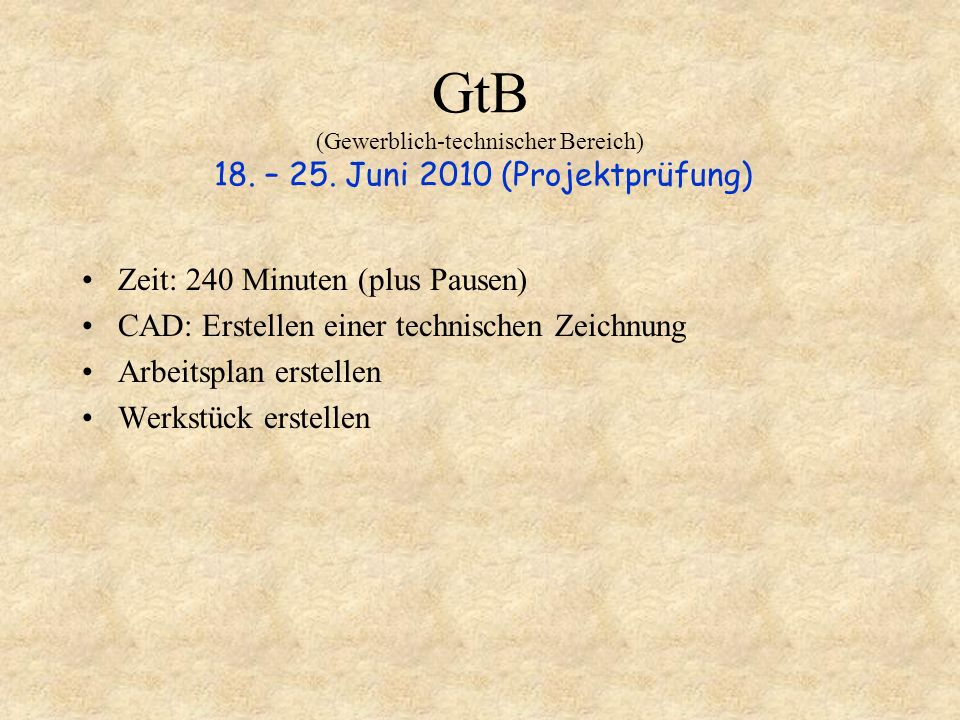 GtB (Gewerblich-technischer Bereich) 18. – 25. Juni 2010 (Projektprüfung) Zeit: 240 Minuten (plus Pausen) CAD: Erstellen einer technischen Zeichnung A