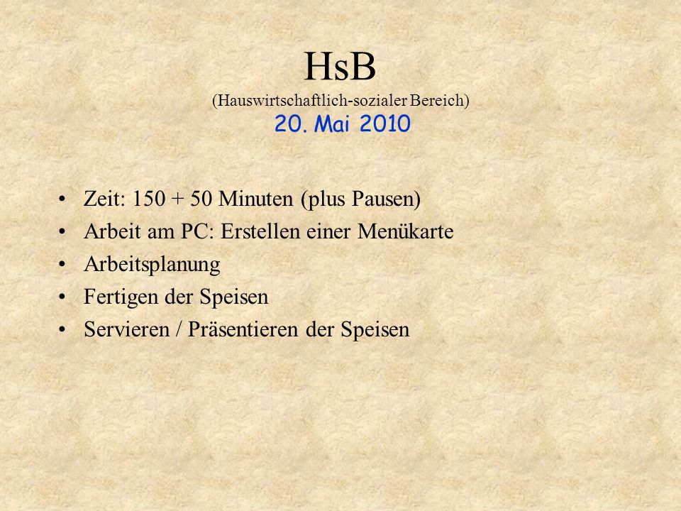 HsB (Hauswirtschaftlich-sozialer Bereich) 20. Mai 2010 Zeit: 150 + 50 Minuten (plus Pausen) Arbeit am PC: Erstellen einer Menükarte Arbeitsplanung Fer