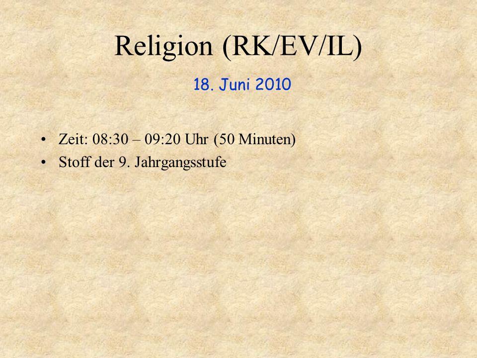 Religion (RK/EV/IL) 18. Juni 2010 Zeit: 08:30 – 09:20 Uhr (50 Minuten) Stoff der 9. Jahrgangsstufe