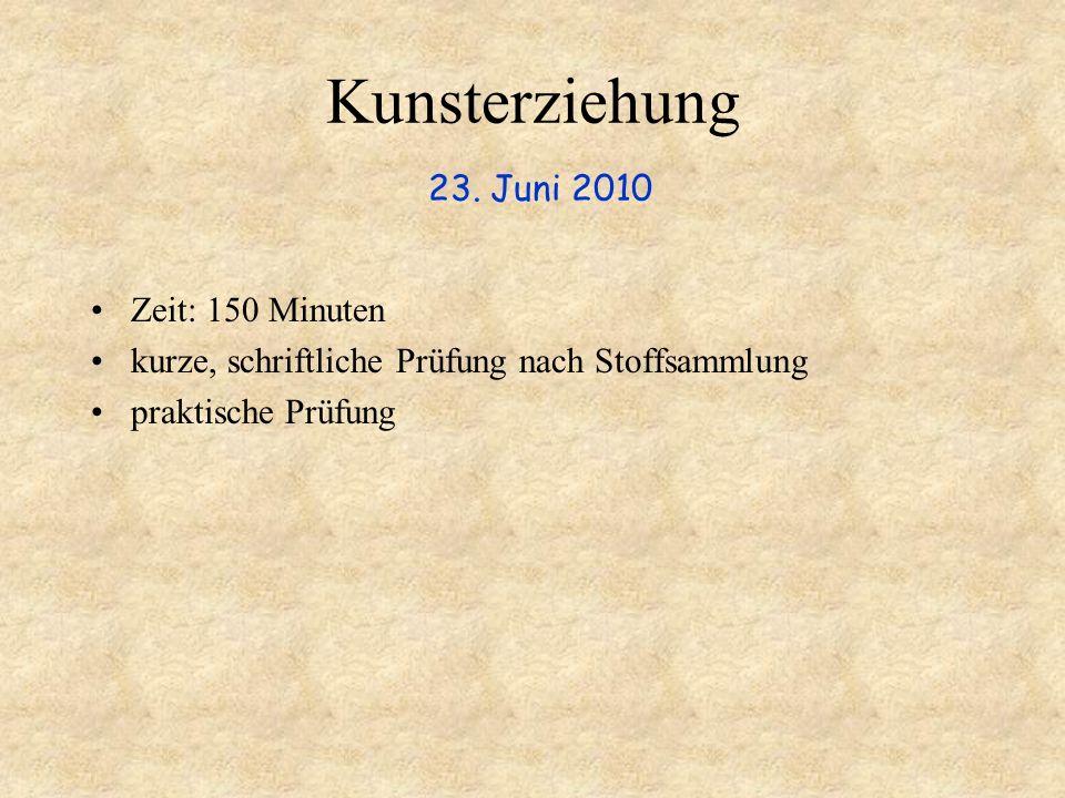 Kunsterziehung 23. Juni 2010 Zeit: 150 Minuten kurze, schriftliche Prüfung nach Stoffsammlung praktische Prüfung