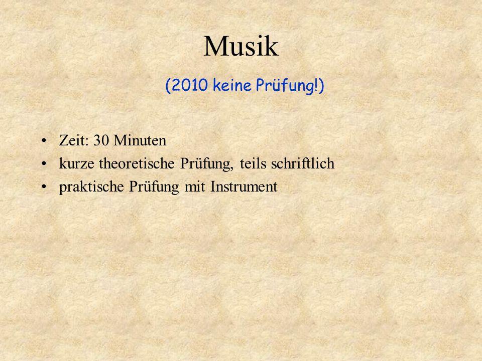 Musik (2010 keine Prüfung!) Zeit: 30 Minuten kurze theoretische Prüfung, teils schriftlich praktische Prüfung mit Instrument