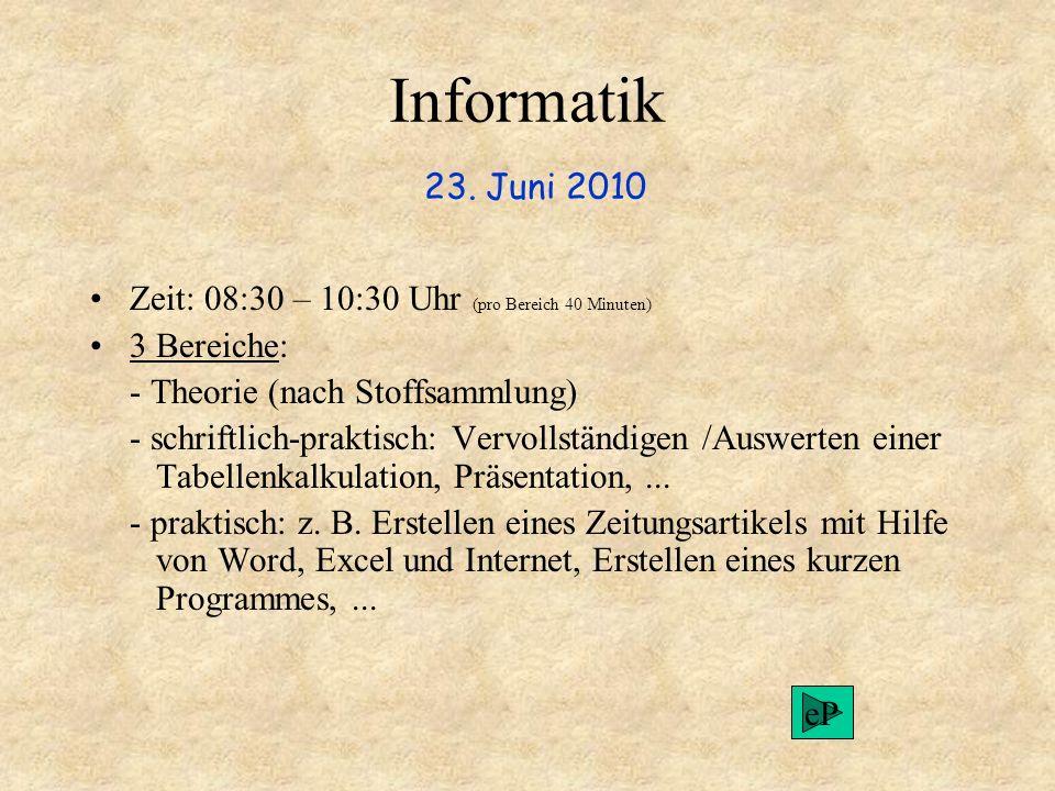 Informatik 23. Juni 2010 Zeit: 08:30 – 10:30 Uhr (pro Bereich 40 Minuten) 3 Bereiche: - Theorie (nach Stoffsammlung) - schriftlich-praktisch: Vervolls