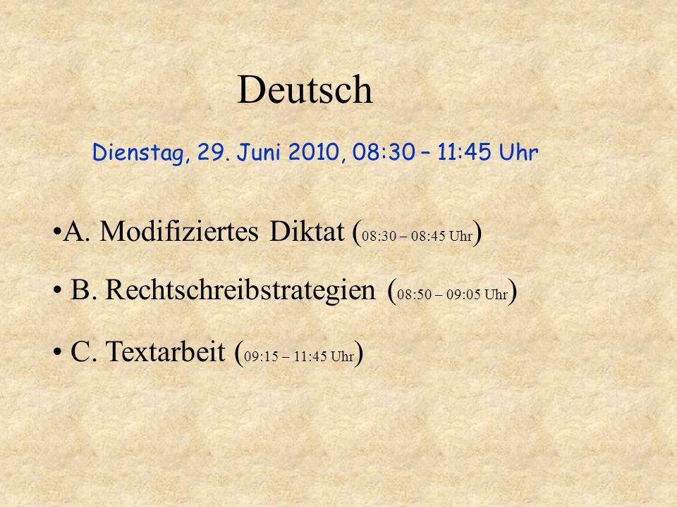 Deutsch Dienstag, 29. Juni 2010, 08:30 – 11:45 Uhr A. Modifiziertes Diktat ( 08:30 – 08:45 Uhr ) B. Rechtschreibstrategien ( 08:50 – 09:05 Uhr ) C. Te