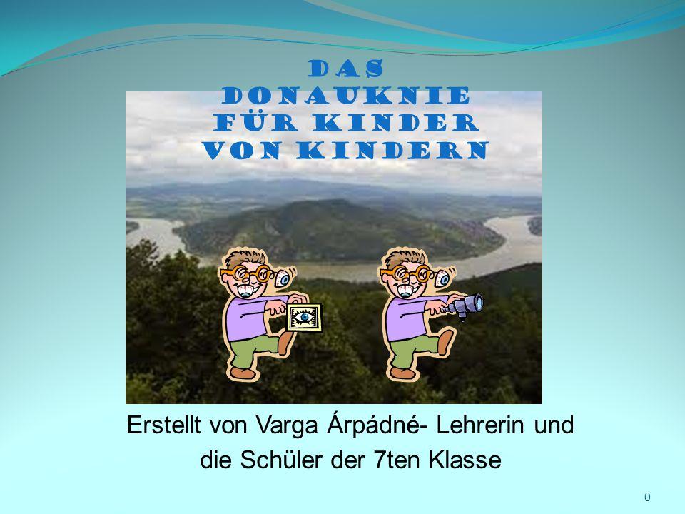 Erstellt von Varga Árpádné- Lehrerin und die Schüler der 7ten Klasse 0 Das Donauknie für Kinder von Kindern