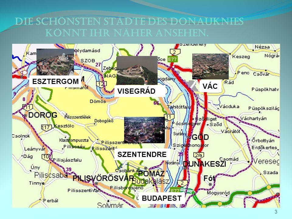 Die schönsten Städte des Donauknies könnt ihr näher ansehen. 3 VISEGRÁD VÁC SZENTENDRE ESZTERGOM BUDAPEST