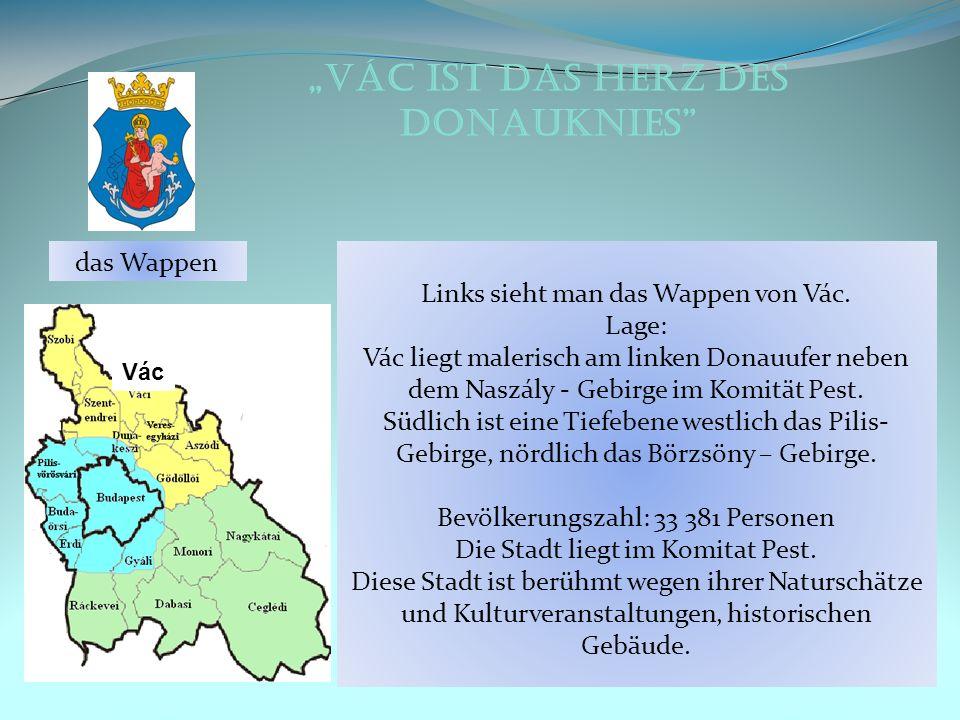 Vác ist das Herz des Donauknies Links sieht man das Wappen von Vác. Lage: Vác liegt malerisch am linken Donauufer neben dem Naszály - Gebirge im Komit