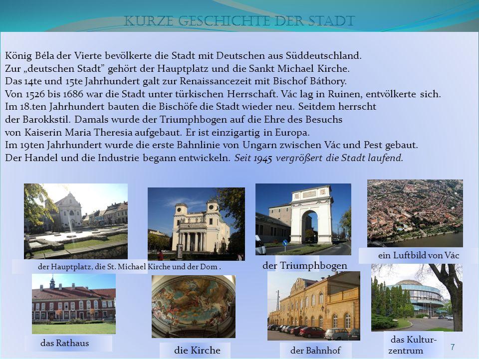 Kurze Geschichte der Stadt 7 das Rathaus der Bahnhof ein Luftbild von Vác das Kultur- zentrum König Béla der Vierte bevölkerte die Stadt mit Deutschen