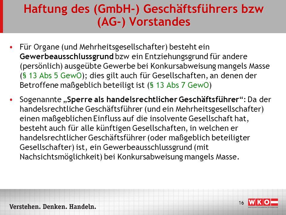16 Haftung des (GmbH-) Geschäftsführers bzw (AG-) Vorstandes Für Organe (und Mehrheitsgesellschafter) besteht ein Gewerbeausschlussgrund bzw ein Entzi