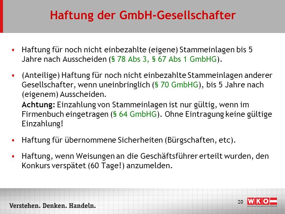 20 Haftung der GmbH-Gesellschafter Haftung für noch nicht einbezahlte (eigene) Stammeinlagen bis 5 Jahre nach Ausscheiden (§ 78 Abs 3, § 67 Abs 1 GmbH