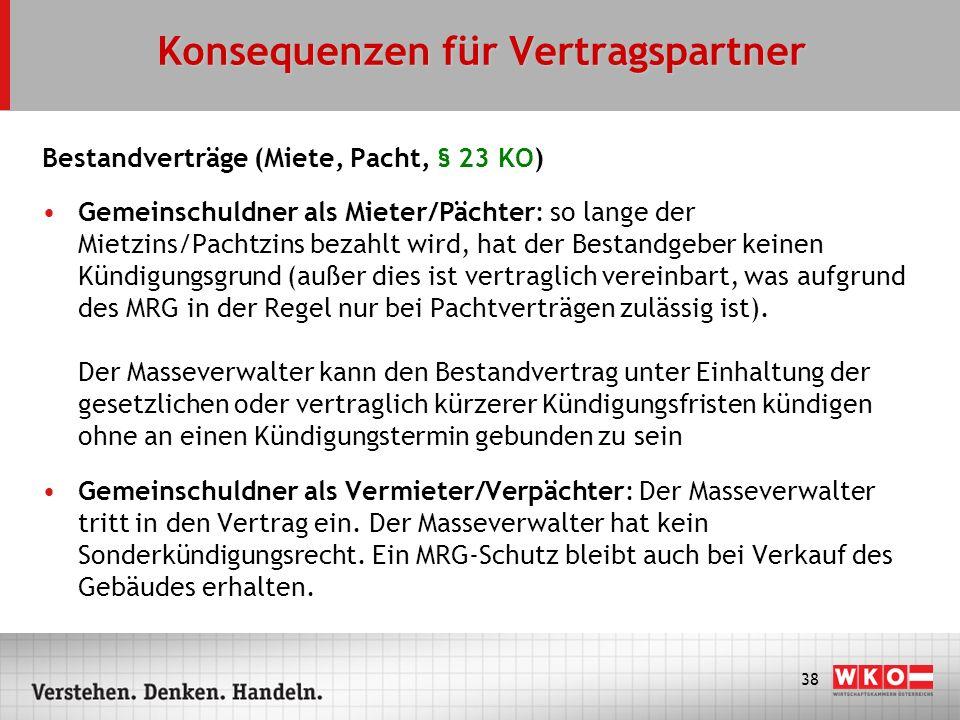 38 Konsequenzen für Vertragspartner Bestandverträge (Miete, Pacht, § 23 KO) Gemeinschuldner als Mieter/Pächter: so lange der Mietzins/Pachtzins bezahl