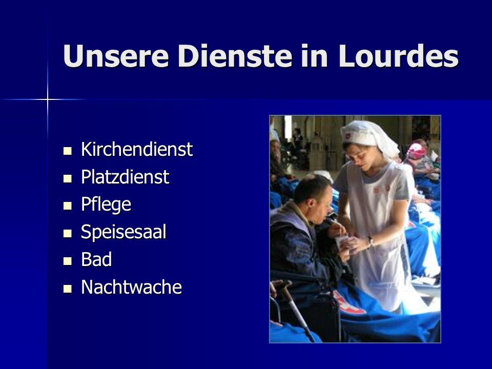 Unsere Dienste in Lourdes Kirchendienst Kirchendienst Platzdienst Platzdienst Pflege Pflege Speisesaal Speisesaal Bad Bad Nachtwache Nachtwache