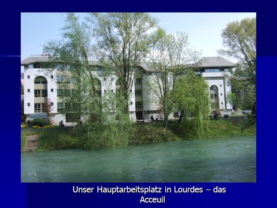Unser Hauptarbeitsplatz in Lourdes – das Acceuil