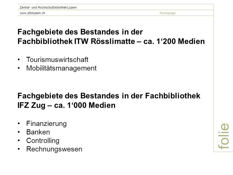 folie Zentral- und Hochschulbibliothek Luzern www.zhbluzern.chhomepage Fachgebiete des Bestandes in der Fachbibliothek ITW Rösslimatte – ca. 1200 Medi
