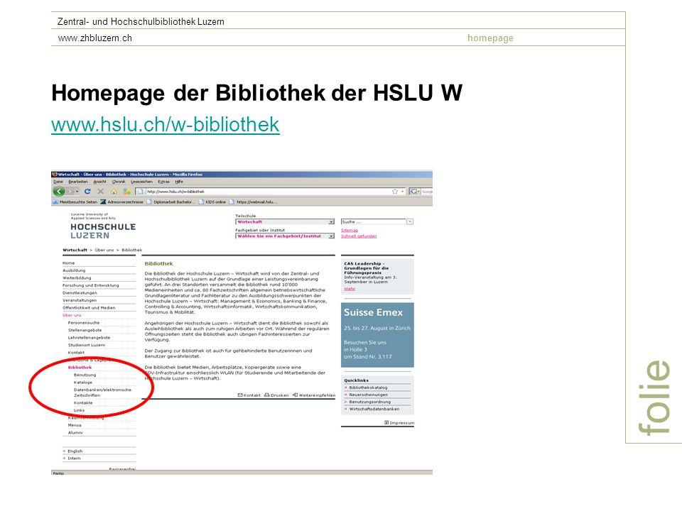 folie Zentral- und Hochschulbibliothek Luzern www.zhbluzern.chhomepage Homepage der Bibliothek der HSLU W www.hslu.ch/w-bibliothek