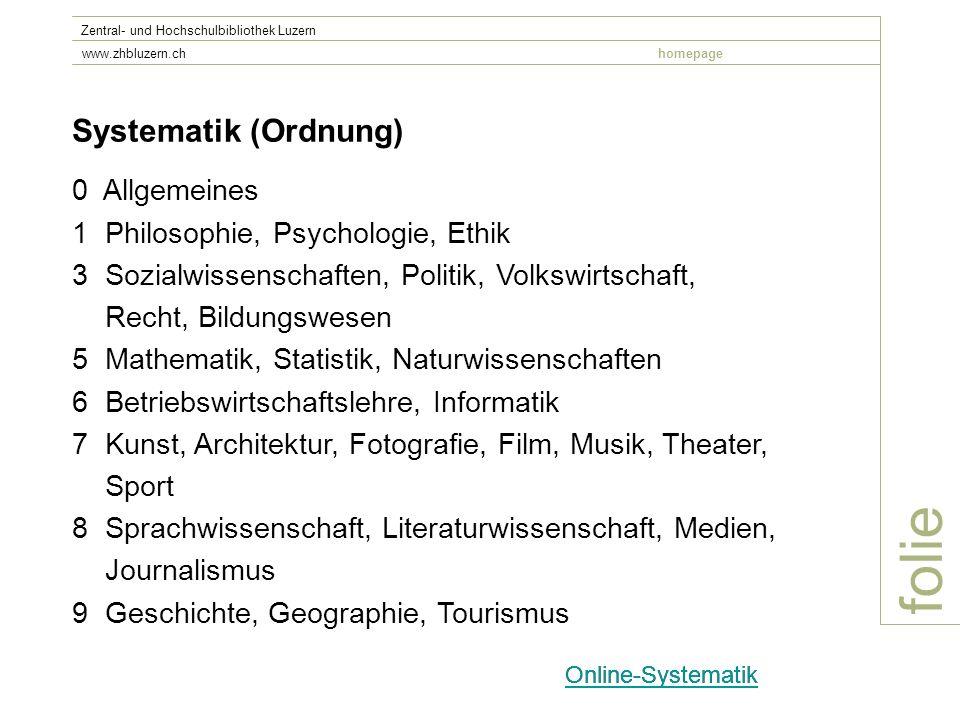 folie Zentral- und Hochschulbibliothek Luzern www.zhbluzern.chhomepage Systematik (Ordnung) 0 Allgemeines 1 Philosophie, Psychologie, Ethik 3 Sozialwi