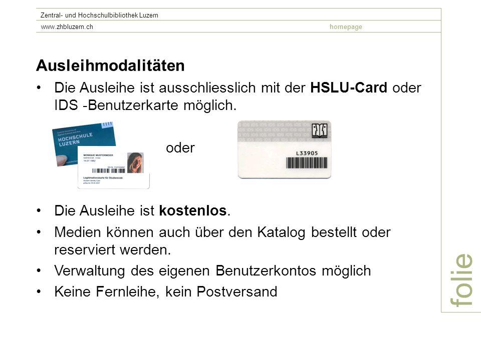 folie Zentral- und Hochschulbibliothek Luzern www.zhbluzern.chhomepage Ausleihmodalitäten Die Ausleihe ist ausschliesslich mit der HSLU-Card oder IDS