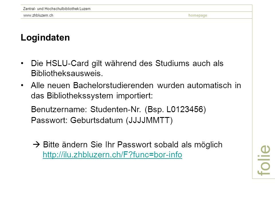 folie Zentral- und Hochschulbibliothek Luzern www.zhbluzern.chhomepage Logindaten Die HSLU-Card gilt während des Studiums auch als Bibliotheksausweis.