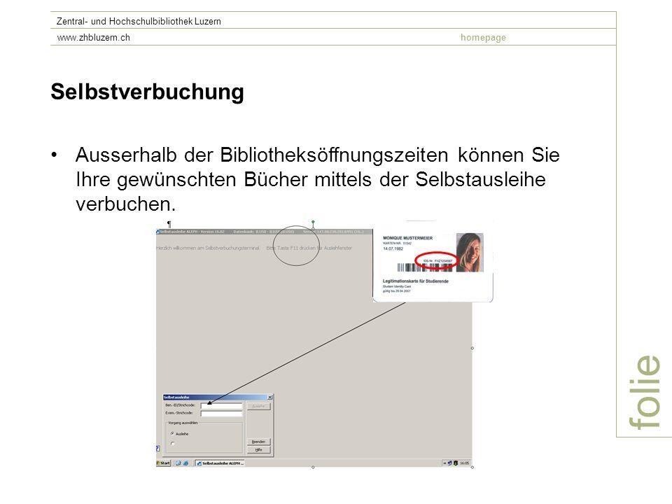folie Zentral- und Hochschulbibliothek Luzern www.zhbluzern.chhomepage Selbstverbuchung Ausserhalb der Bibliotheksöffnungszeiten können Sie Ihre gewün