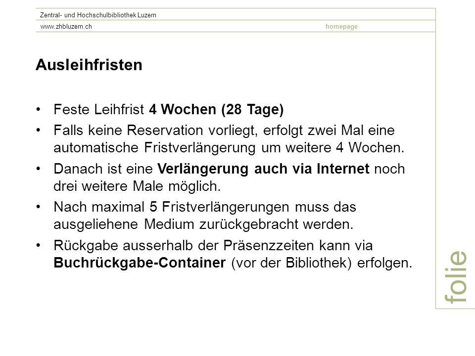folie Zentral- und Hochschulbibliothek Luzern www.zhbluzern.chhomepage Ausleihfristen Feste Leihfrist 4 Wochen (28 Tage) Falls keine Reservation vorli
