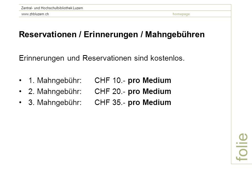 folie Zentral- und Hochschulbibliothek Luzern www.zhbluzern.chhomepage Reservationen / Erinnerungen / Mahngebühren Erinnerungen und Reservationen sind