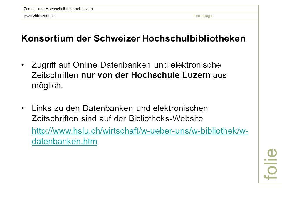 folie Zentral- und Hochschulbibliothek Luzern www.zhbluzern.chhomepage Konsortium der Schweizer Hochschulbibliotheken Zugriff auf Online Datenbanken u