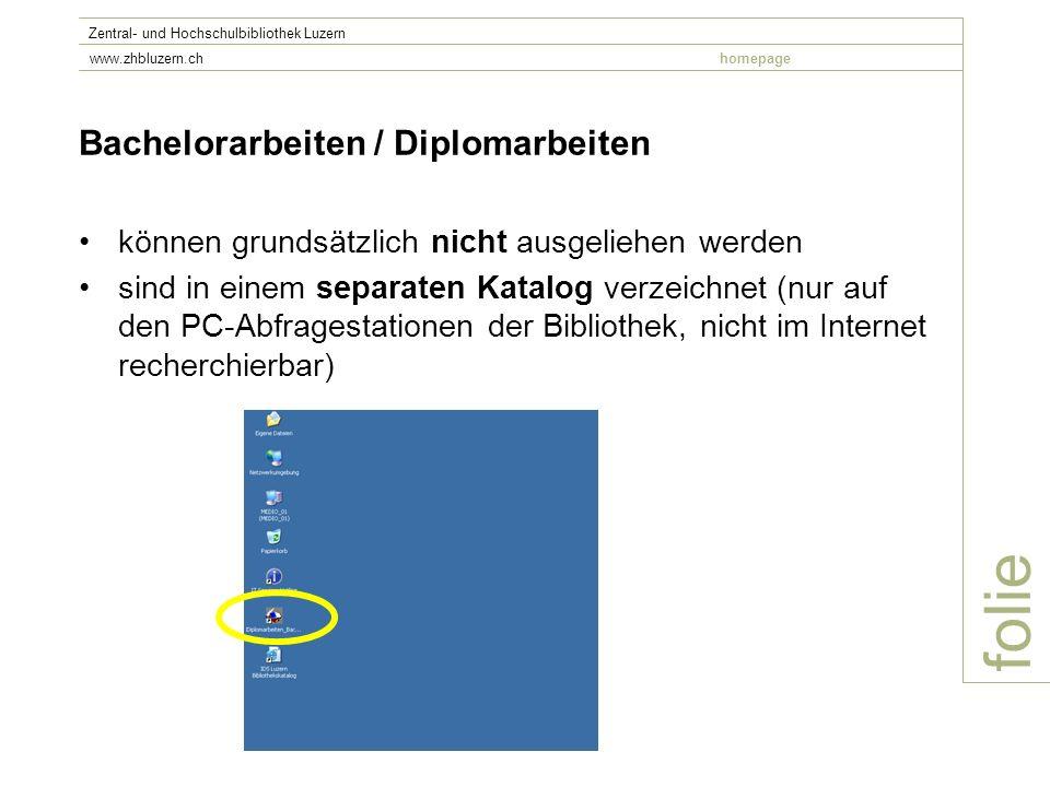 folie Zentral- und Hochschulbibliothek Luzern www.zhbluzern.chhomepage Bachelorarbeiten / Diplomarbeiten können grundsätzlich nicht ausgeliehen werden
