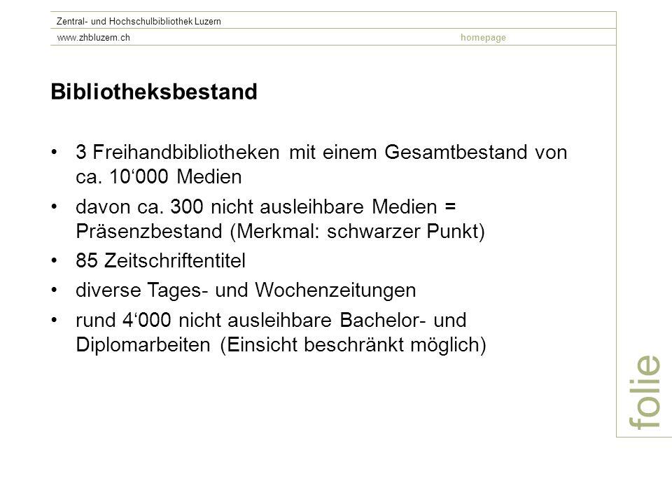 folie Zentral- und Hochschulbibliothek Luzern www.zhbluzern.chhomepage Bibliotheksbestand 3 Freihandbibliotheken mit einem Gesamtbestand von ca. 10000