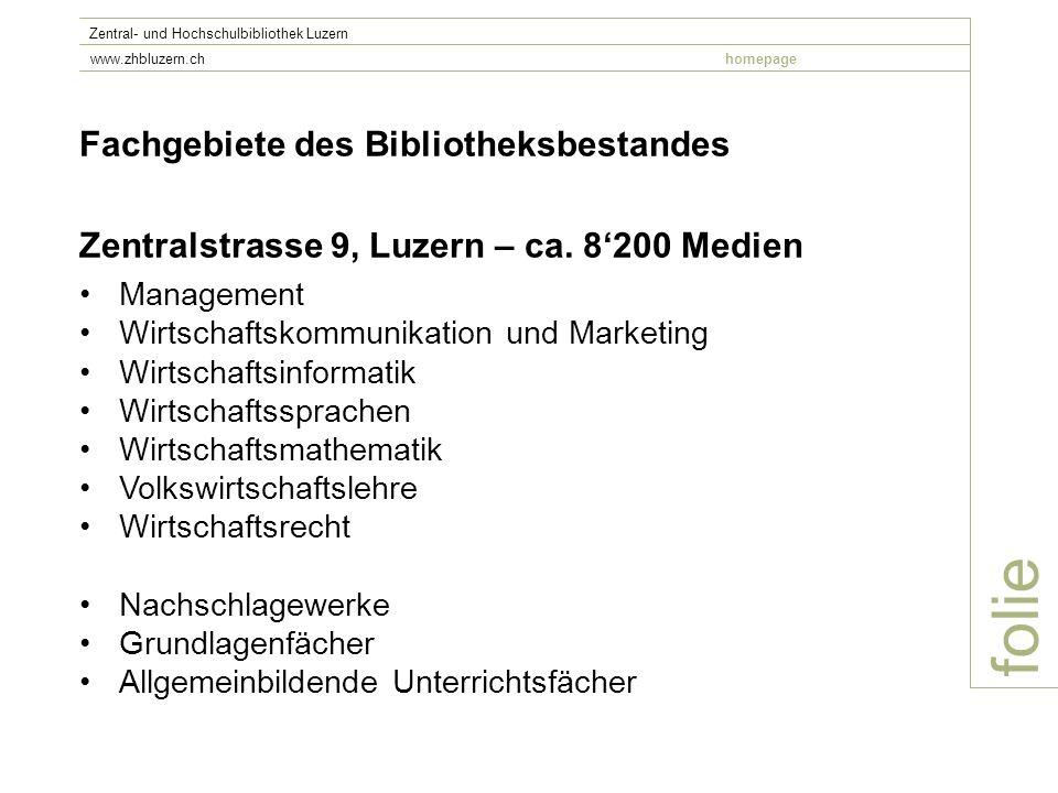 folie Zentral- und Hochschulbibliothek Luzern www.zhbluzern.chhomepage Fachgebiete des Bibliotheksbestandes Zentralstrasse 9, Luzern – ca. 8200 Medien