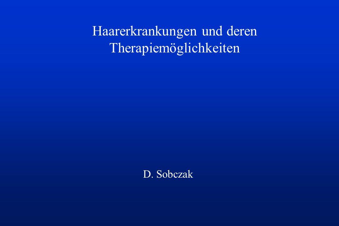 Haarerkrankungen und deren Therapiemöglichkeiten D. Sobczak