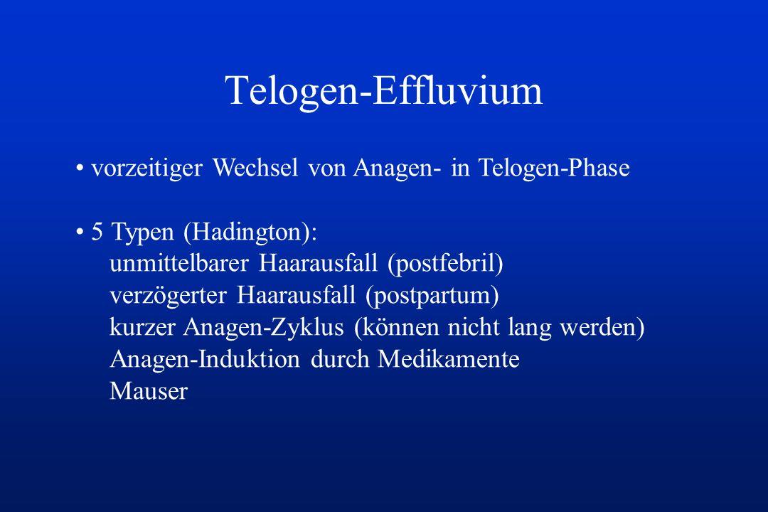 Telogen-Effluvium vorzeitiger Wechsel von Anagen- in Telogen-Phase 5 Typen (Hadington): unmittelbarer Haarausfall (postfebril) verzögerter Haarausfall