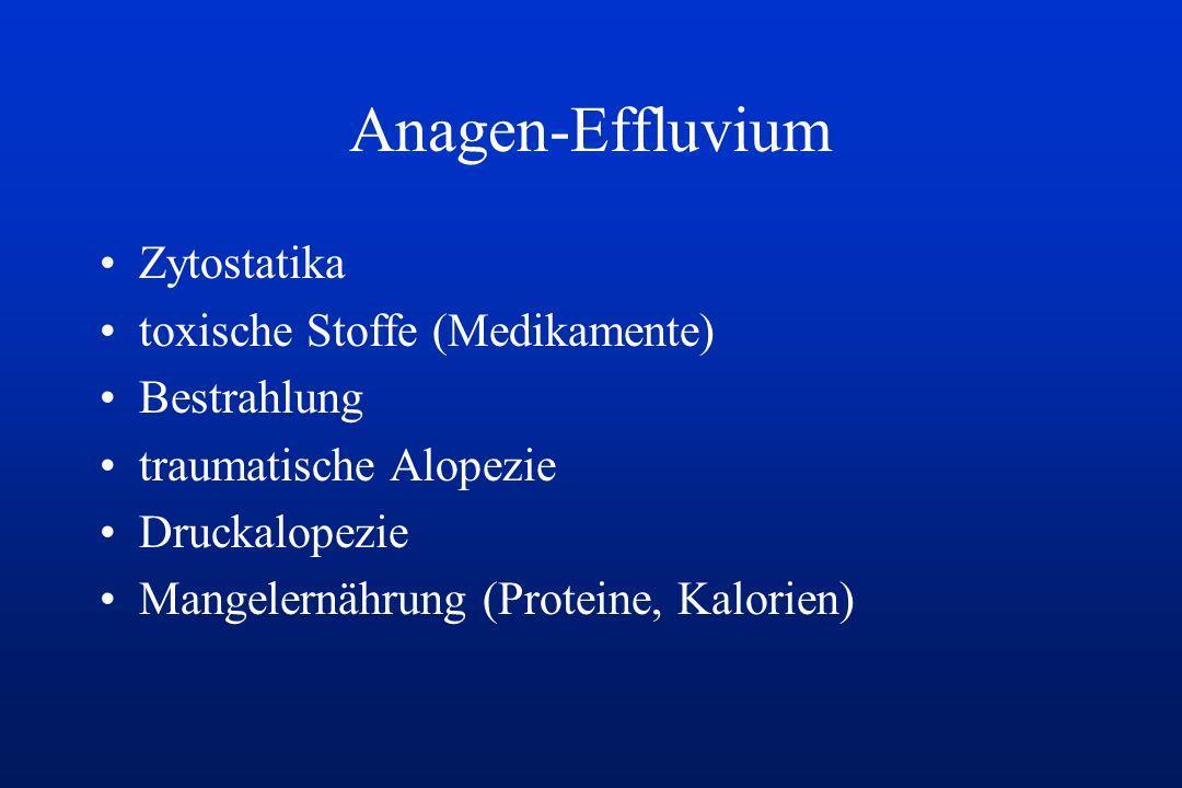Anagen-Effluvium Zytostatika toxische Stoffe (Medikamente) Bestrahlung traumatische Alopezie Druckalopezie Mangelernährung (Proteine, Kalorien)