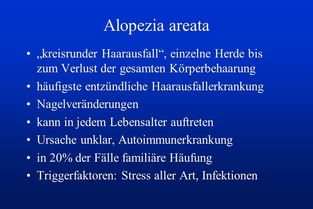 Alopezia areata kreisrunder Haarausfall, einzelne Herde bis zum Verlust der gesamten Körperbehaarung häufigste entzündliche Haarausfallerkrankung Nage