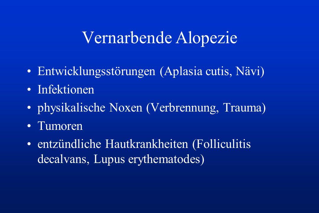 Vernarbende Alopezie Entwicklungsstörungen (Aplasia cutis, Nävi) Infektionen physikalische Noxen (Verbrennung, Trauma) Tumoren entzündliche Hautkrankh