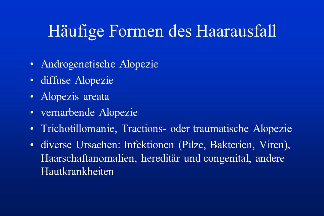 Häufige Formen des Haarausfall Androgenetische Alopezie diffuse Alopezie Alopezis areata vernarbende Alopezie Trichotillomanie, Tractions- oder trauma