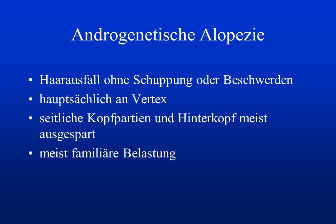 Androgenetische Alopezie Haarausfall ohne Schuppung oder Beschwerden hauptsächlich an Vertex seitliche Kopfpartien und Hinterkopf meist ausgespart mei
