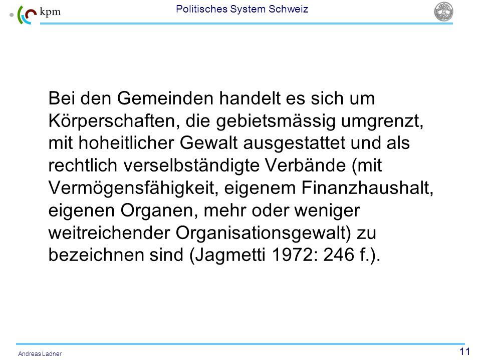 11 Politisches System Schweiz Andreas Ladner Bei den Gemeinden handelt es sich um Körperschaften, die gebietsmässig umgrenzt, mit hoheitlicher Gewalt