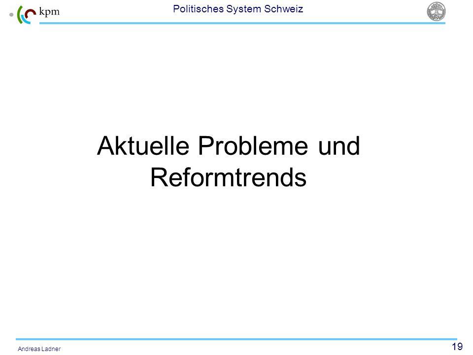19 Politisches System Schweiz Andreas Ladner Aktuelle Probleme und Reformtrends