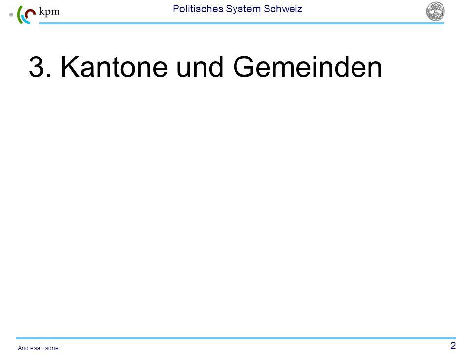 2 Politisches System Schweiz Andreas Ladner 3. Kantone und Gemeinden