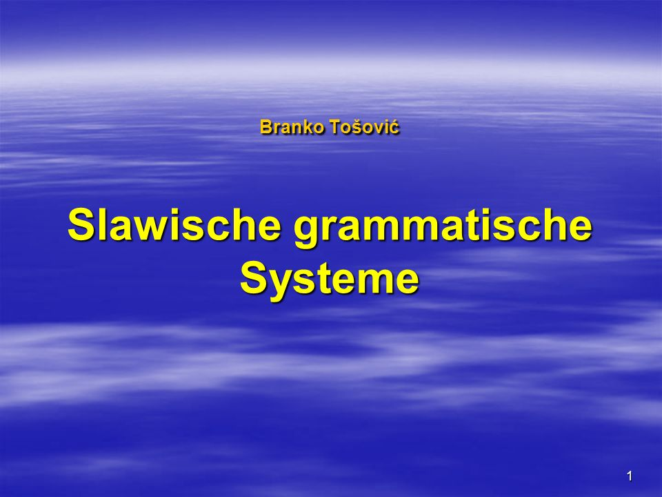 1 Branko Tošović Slawische grammatische Systeme