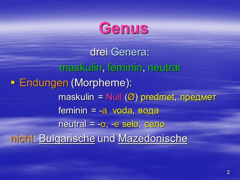 2 drei Genera: maskulin, feminin, neutral Endungen (Morpheme): Endungen (Morpheme): maskulin = Null (Ø) predmet, предмет feminin = -a voda, вода neutr