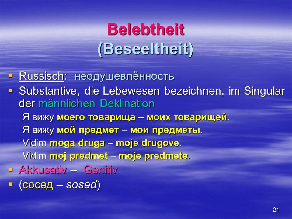 21 Belebtheit (Beseeltheit) Russisch: неодушевлённость Russisch: неодушевлённость Substantive, die Lebewesen bezeichnen, im Singular der männlichen De